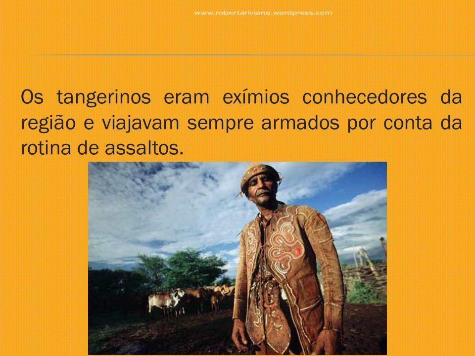 www.robertariviane.wordpress.com Os tangerinos eram exímios conhecedores da região e viajavam sempre armados por conta da rotina de assaltos.