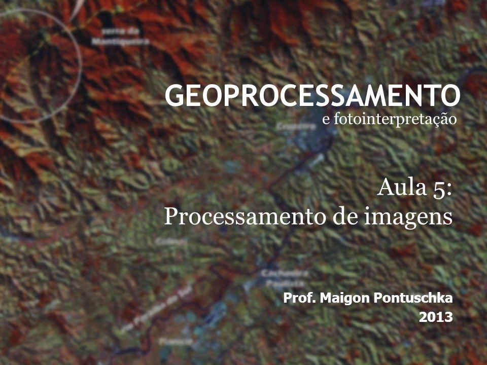 GEOPROCESSAMENTO Aula 5: Processamento de imagens e fotointerpretação