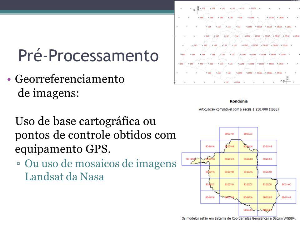 Pré-Processamento Georreferenciamento de imagens: Uso de base cartográfica ou pontos de controle obtidos com equipamento GPS.
