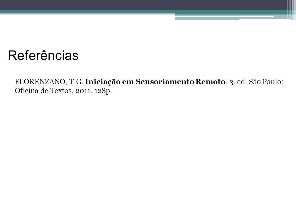 Referências FLORENZANO, T.G. Iniciação em Sensoriamento Remoto.