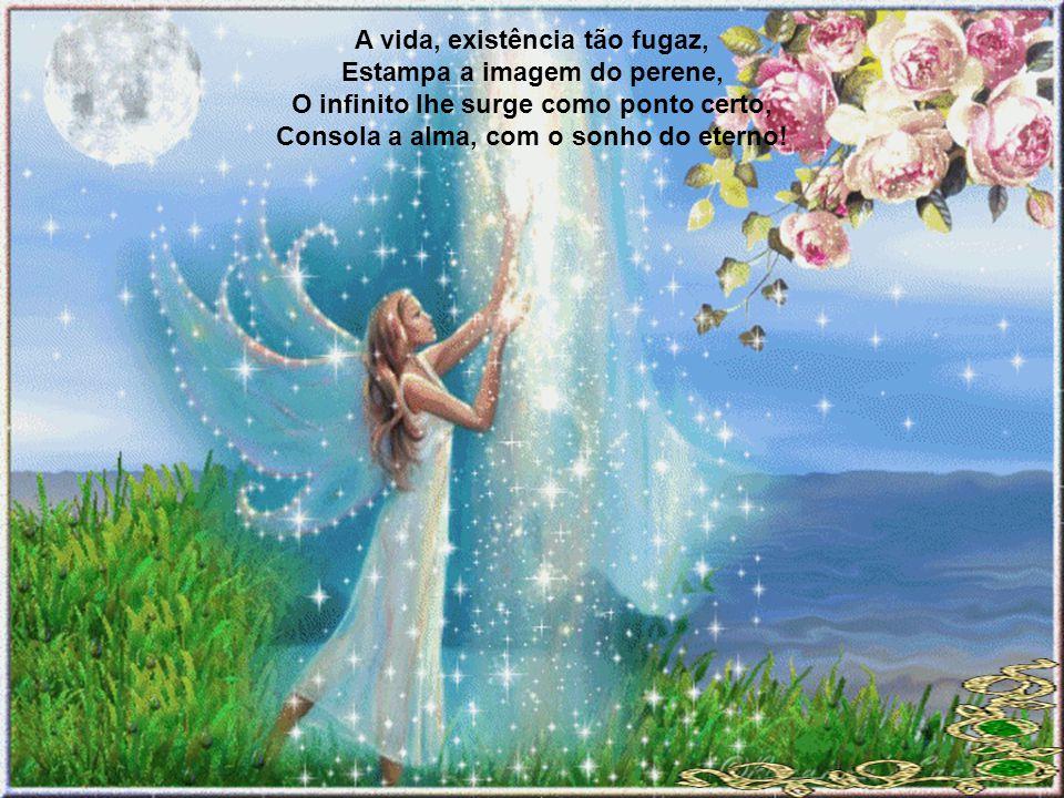 Consola a alma, com o sonho do eterno!