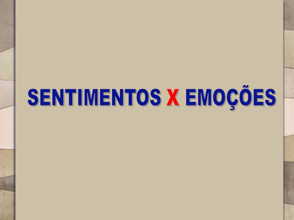 SENTIMENTOS X EMOÇÕES
