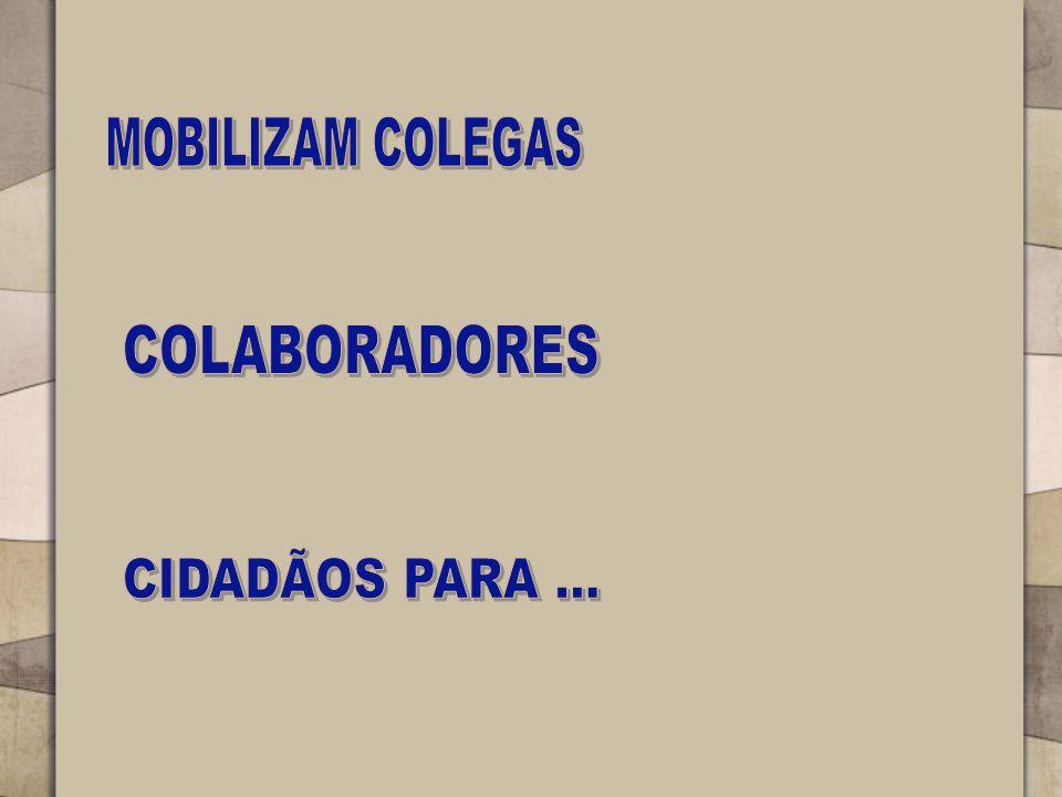 MOBILIZAM COLEGAS COLABORADORES CIDADÃOS PARA ...