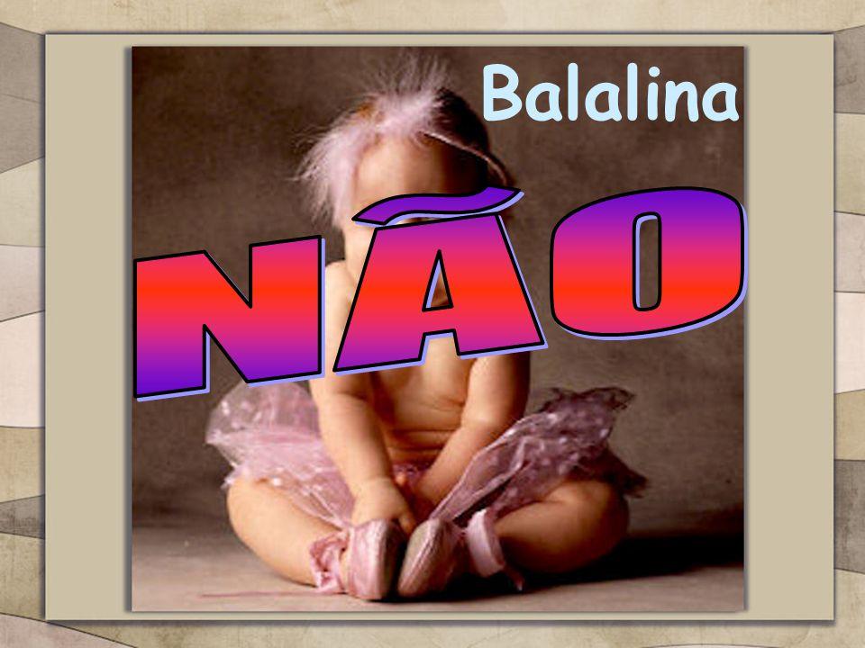 Balalina NÃO