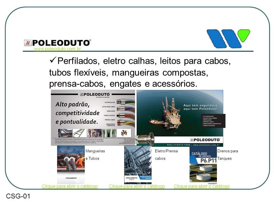 www.poleoduto.com.br Perfilados, eletro calhas, leitos para cabos, tubos flexíveis, mangueiras compostas, prensa-cabos, engates e acessórios.