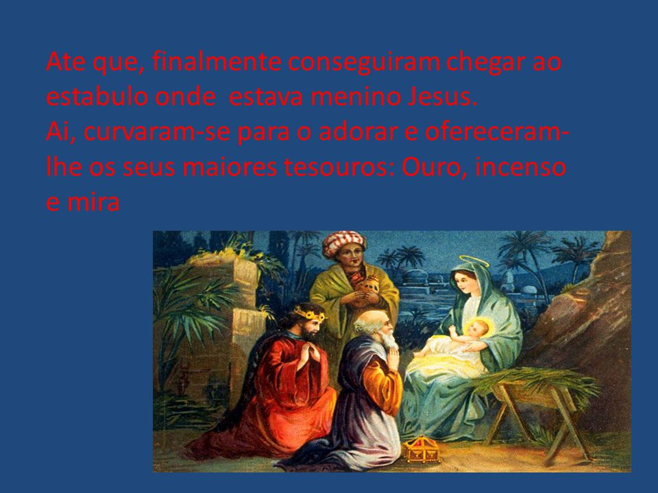 Ate que, finalmente conseguiram chegar ao estabulo onde estava menino Jesus.