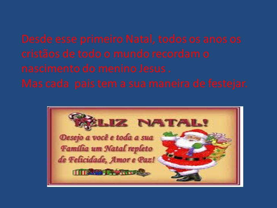 Desde esse primeiro Natal, todos os anos os cristãos de todo o mundo recordam o nascimento do menino Jesus .