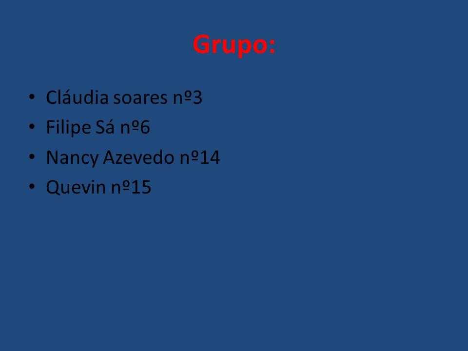 Grupo: Cláudia soares nº3 Filipe Sá nº6 Nancy Azevedo nº14 Quevin nº15