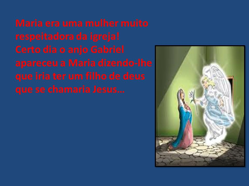 Maria era uma mulher muito respeitadora da igreja!