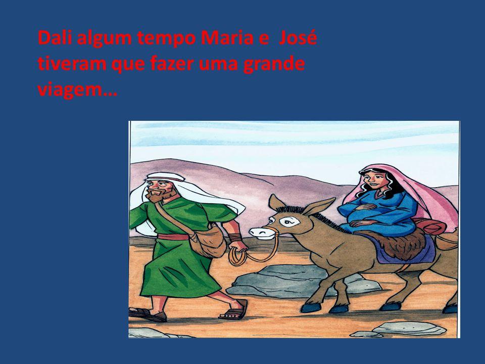 Dali algum tempo Maria e José tiveram que fazer uma grande viagem…
