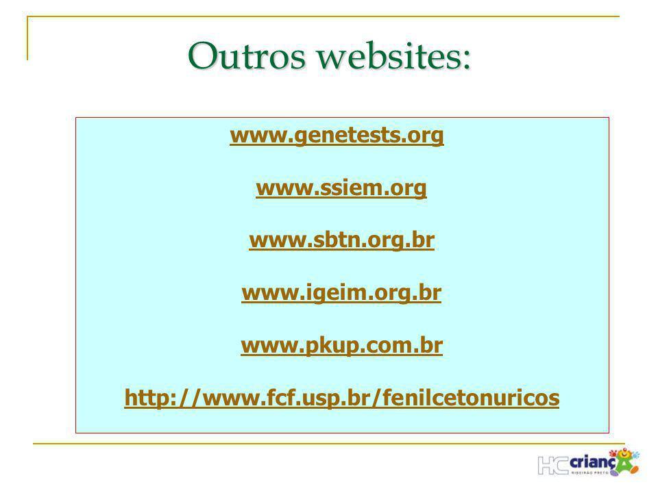 Outros websites: www.genetests.org www.ssiem.org www.sbtn.org.br