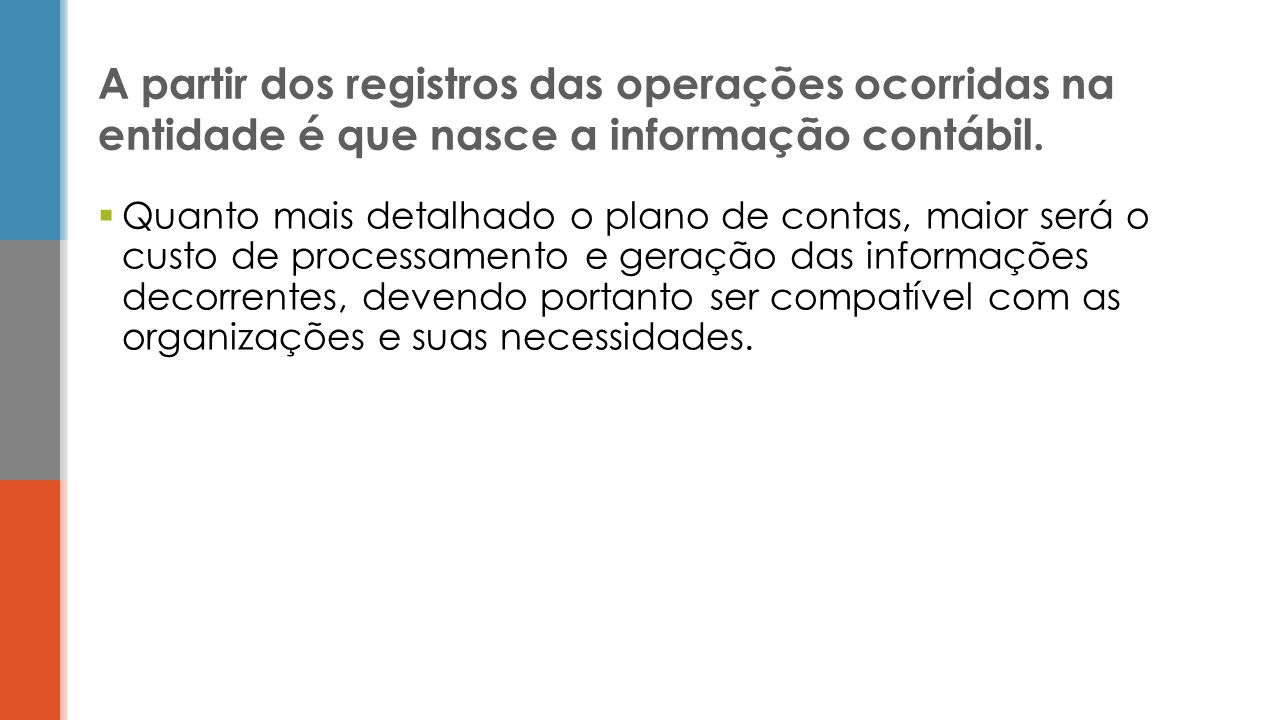A partir dos registros das operações ocorridas na entidade é que nasce a informação contábil.