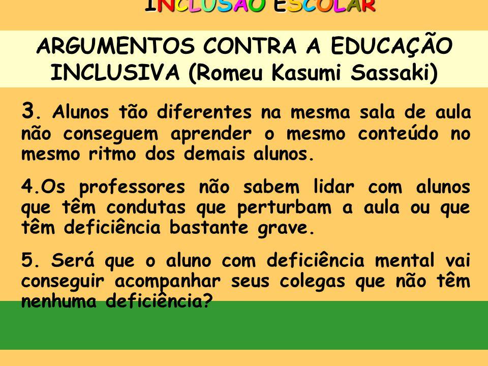 ARGUMENTOS CONTRA A EDUCAÇÃO INCLUSIVA (Romeu Kasumi Sassaki)