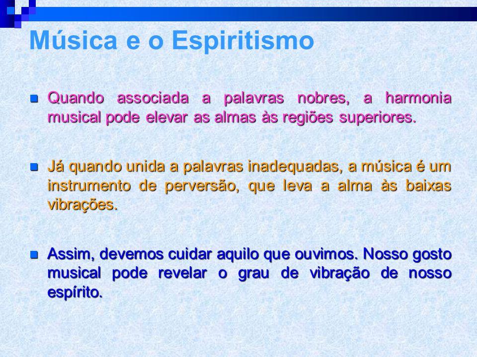 Música e o Espiritismo Quando associada a palavras nobres, a harmonia musical pode elevar as almas às regiões superiores.