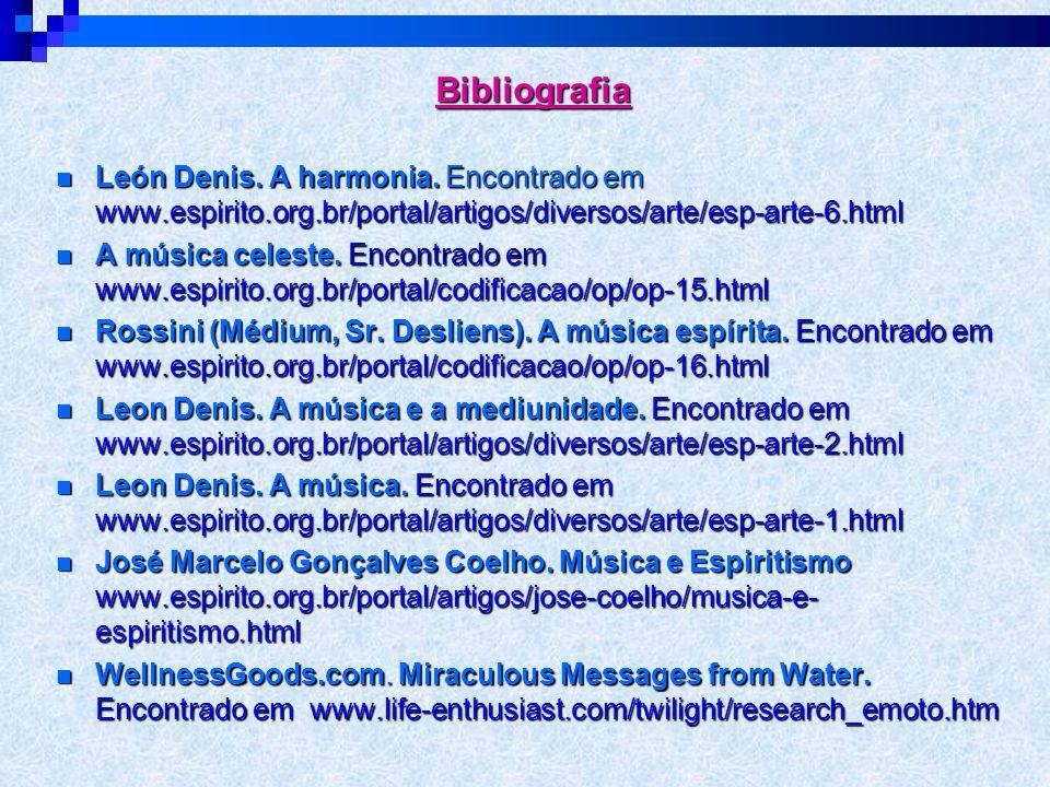 Bibliografia León Denis. A harmonia. Encontrado em www.espirito.org.br/portal/artigos/diversos/arte/esp-arte-6.html.