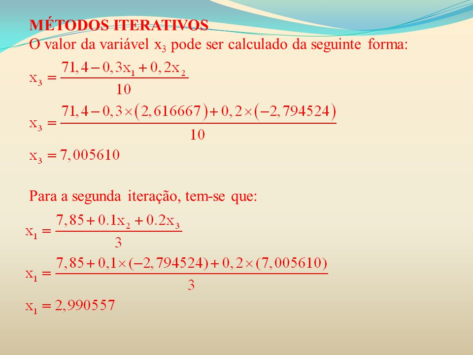 MÉTODOS ITERATIVOS O valor da variável x3 pode ser calculado da seguinte forma: Para a segunda iteração, tem-se que: