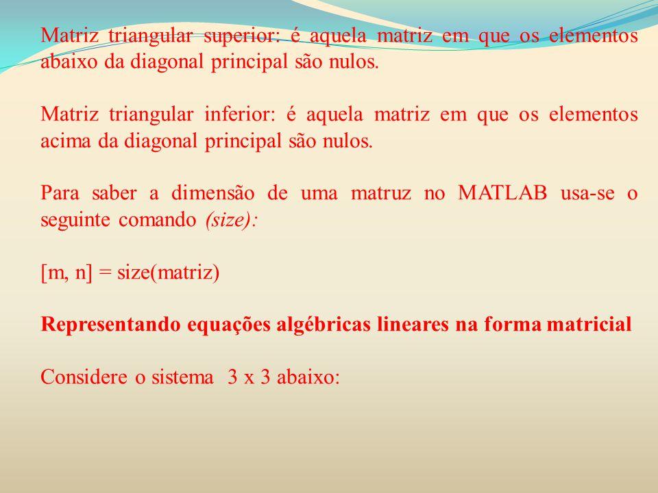 Matriz triangular superior: é aquela matriz em que os elementos abaixo da diagonal principal são nulos.