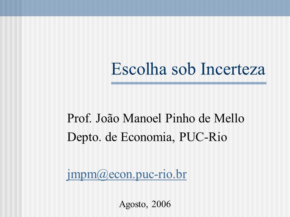 Escolha sob Incerteza Prof. João Manoel Pinho de Mello