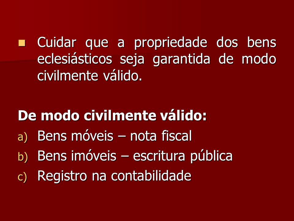 Cuidar que a propriedade dos bens eclesiásticos seja garantida de modo civilmente válido.