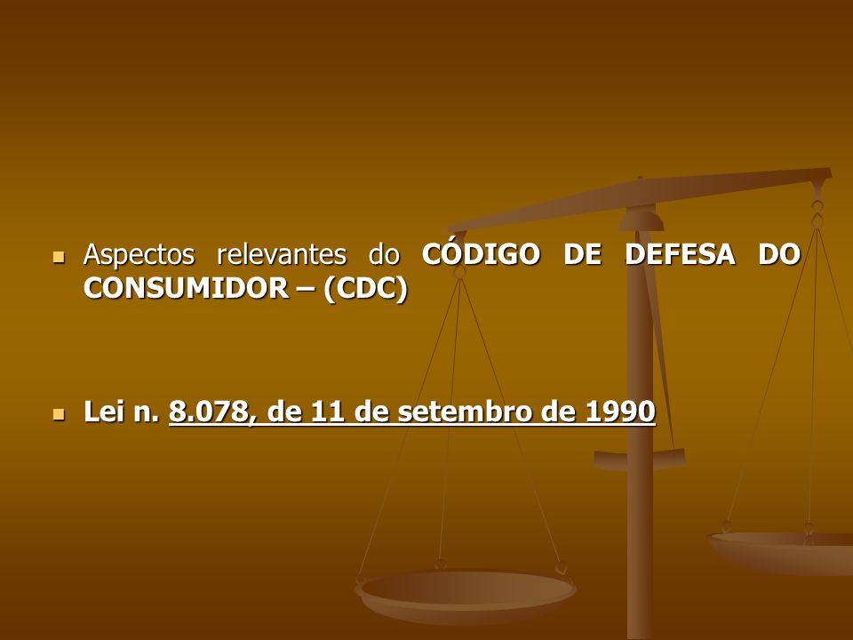 Aspectos relevantes do CÓDIGO DE DEFESA DO CONSUMIDOR – (CDC)