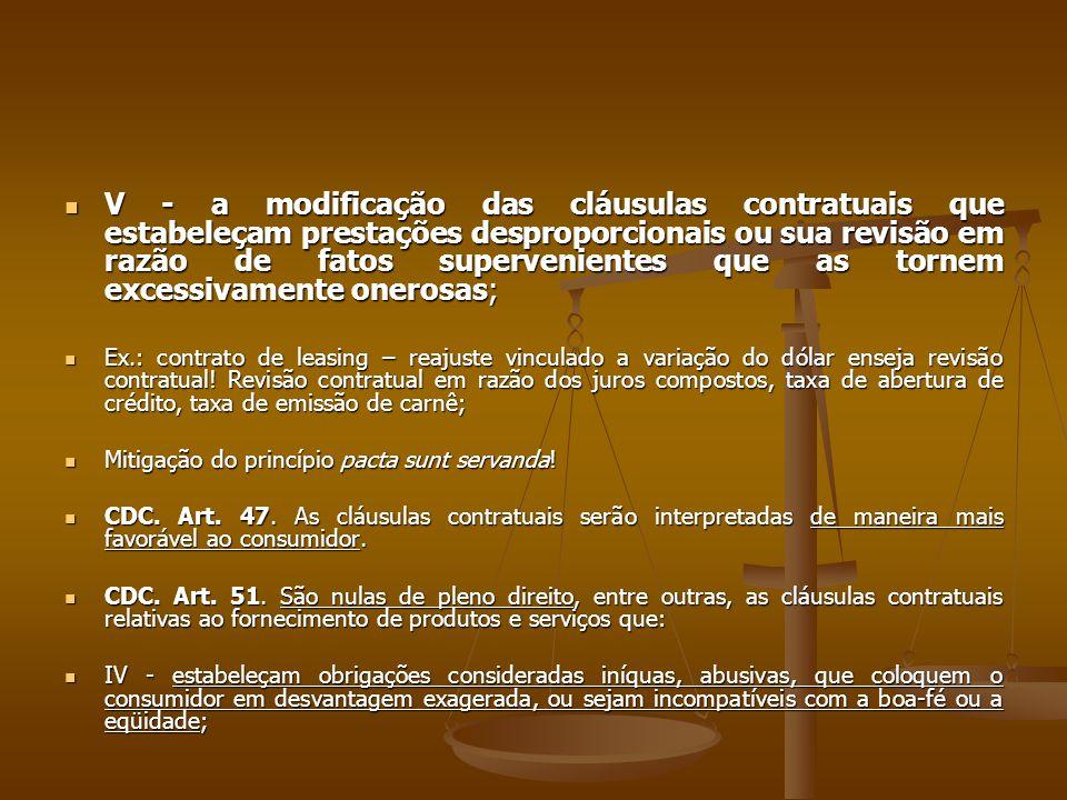 V - a modificação das cláusulas contratuais que estabeleçam prestações desproporcionais ou sua revisão em razão de fatos supervenientes que as tornem excessivamente onerosas;