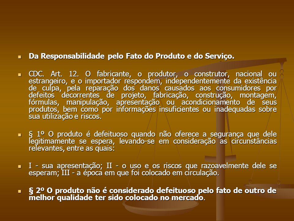 Da Responsabilidade pelo Fato do Produto e do Serviço.