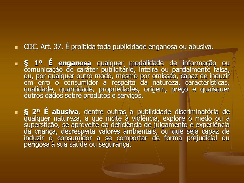 CDC. Art. 37. É proibida toda publicidade enganosa ou abusiva.