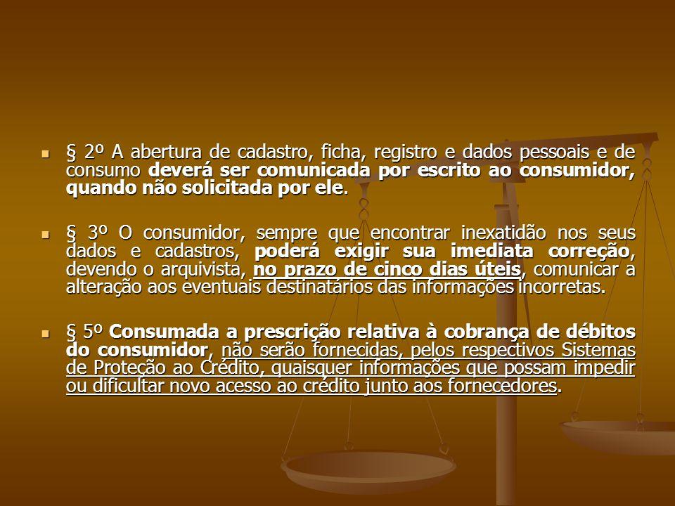 § 2º A abertura de cadastro, ficha, registro e dados pessoais e de consumo deverá ser comunicada por escrito ao consumidor, quando não solicitada por ele.