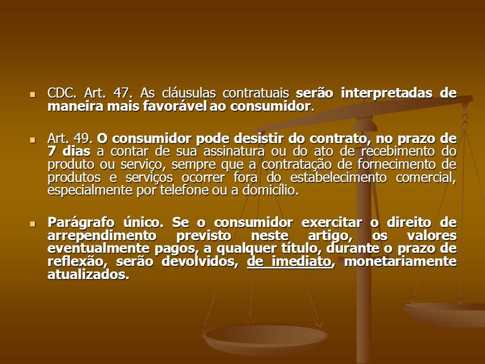 CDC. Art. 47. As cláusulas contratuais serão interpretadas de maneira mais favorável ao consumidor.
