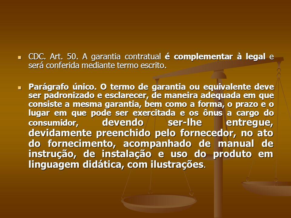 CDC. Art. 50. A garantia contratual é complementar à legal e será conferida mediante termo escrito.