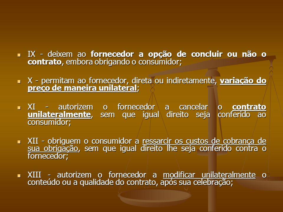 IX - deixem ao fornecedor a opção de concluir ou não o contrato, embora obrigando o consumidor;