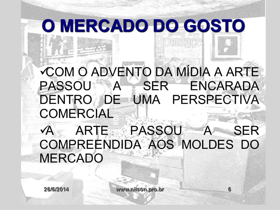 O MERCADO DO GOSTO COM O ADVENTO DA MÍDIA A ARTE PASSOU A SER ENCARADA DENTRO DE UMA PERSPECTIVA COMERCIAL.