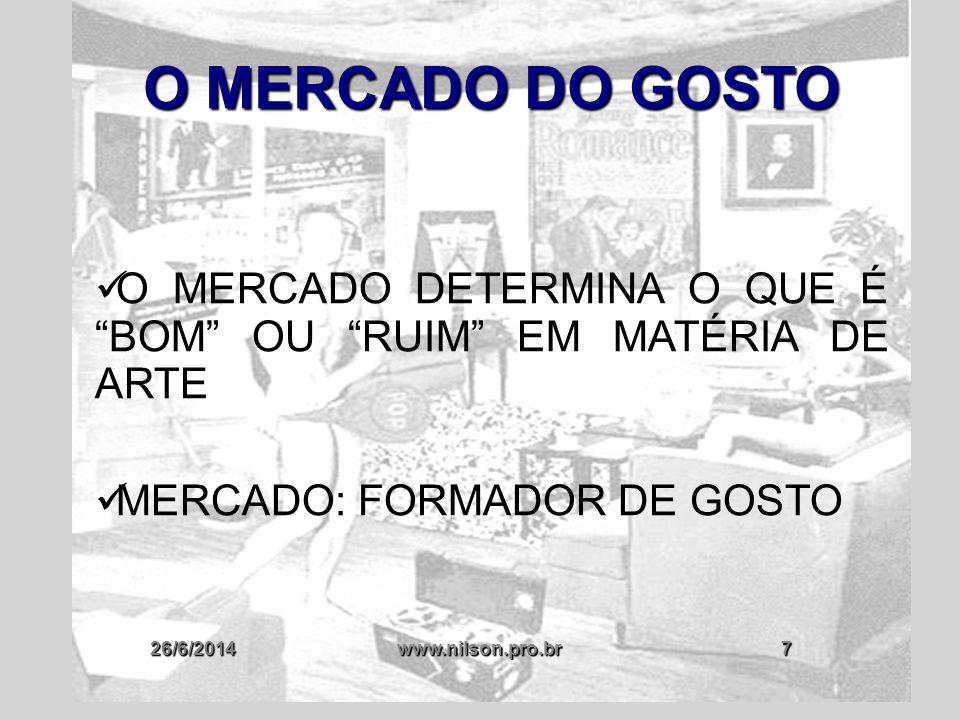 O MERCADO DO GOSTO O MERCADO DETERMINA O QUE É BOM OU RUIM EM MATÉRIA DE ARTE. MERCADO: FORMADOR DE GOSTO.
