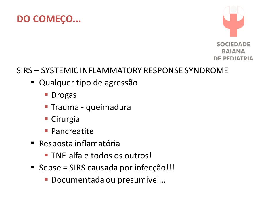 Do começo... SIRS – Systemic Inflammatory Response Syndrome
