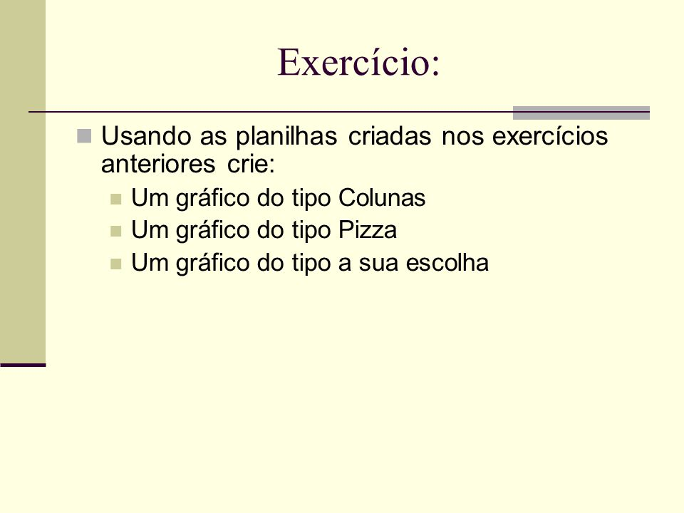 Exercício: Usando as planilhas criadas nos exercícios anteriores crie:
