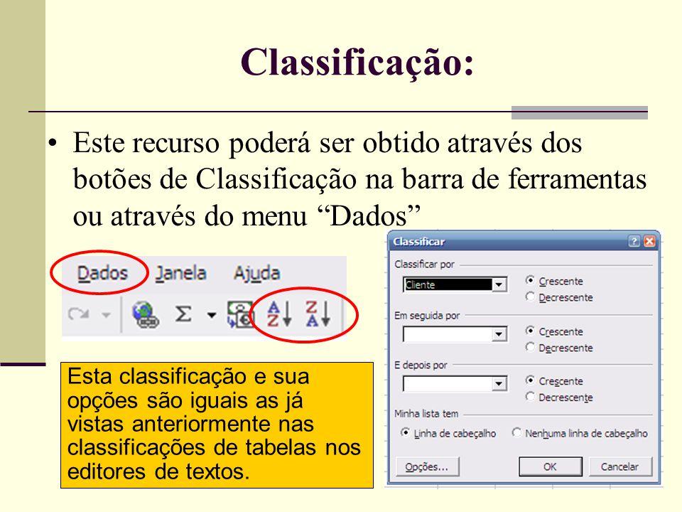 Classificação: Este recurso poderá ser obtido através dos botões de Classificação na barra de ferramentas ou através do menu Dados
