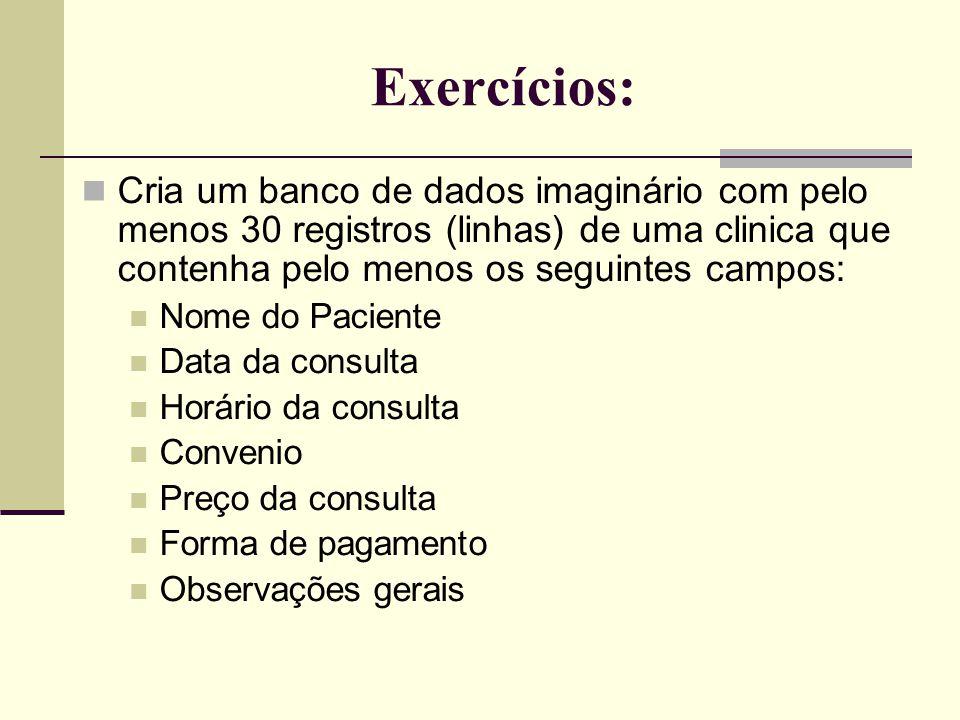 Exercícios: Cria um banco de dados imaginário com pelo menos 30 registros (linhas) de uma clinica que contenha pelo menos os seguintes campos: