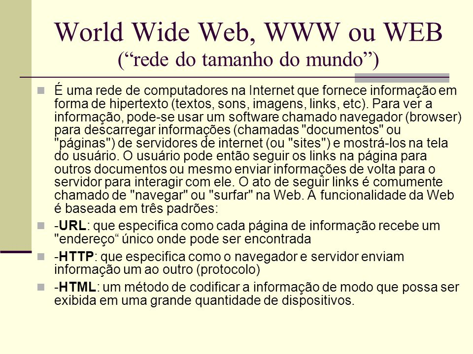 World Wide Web, WWW ou WEB ( rede do tamanho do mundo )