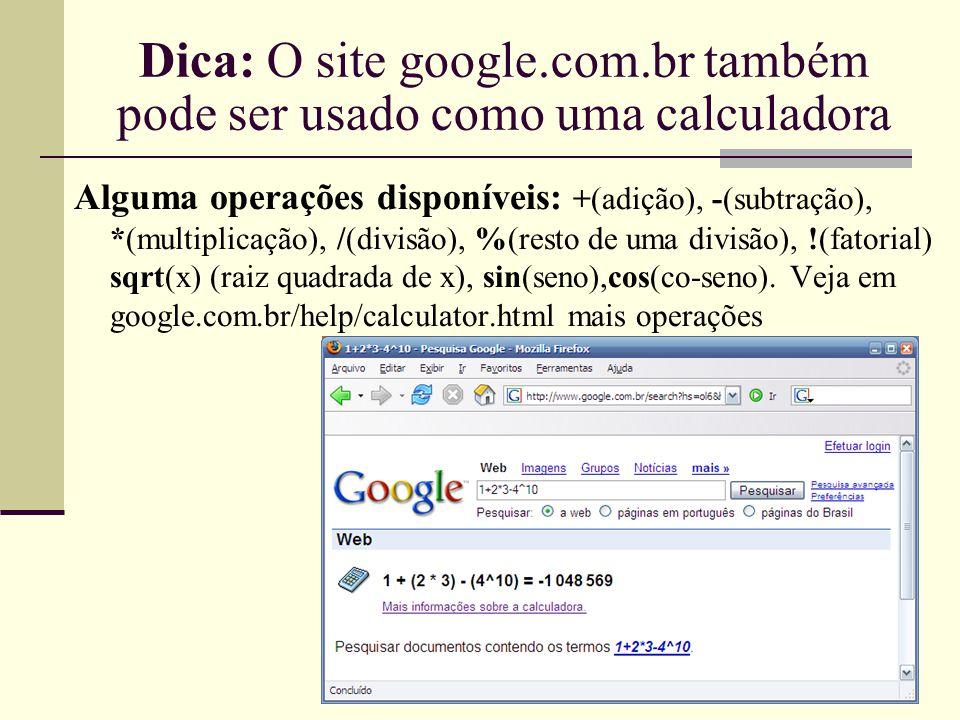 Dica: O site google.com.br também pode ser usado como uma calculadora