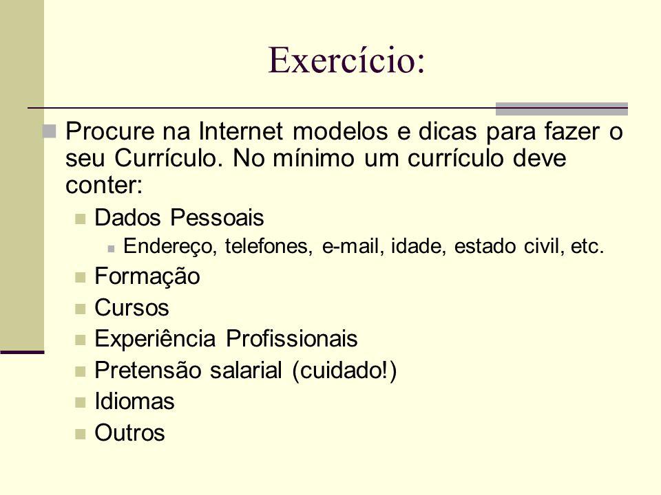 Exercício: Procure na Internet modelos e dicas para fazer o seu Currículo. No mínimo um currículo deve conter: