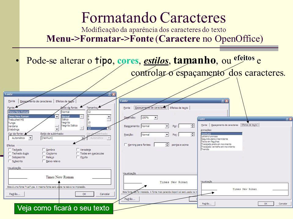 Formatando Caracteres Modificação da aparência dos caracteres do texto Menu->Formatar->Fonte (Caractere no OpenOffice)
