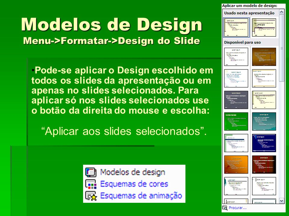 Modelos de Design Menu->Formatar->Design do Slide
