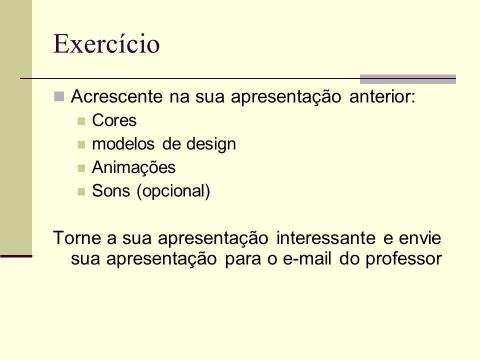 Exercício Acrescente na sua apresentação anterior: