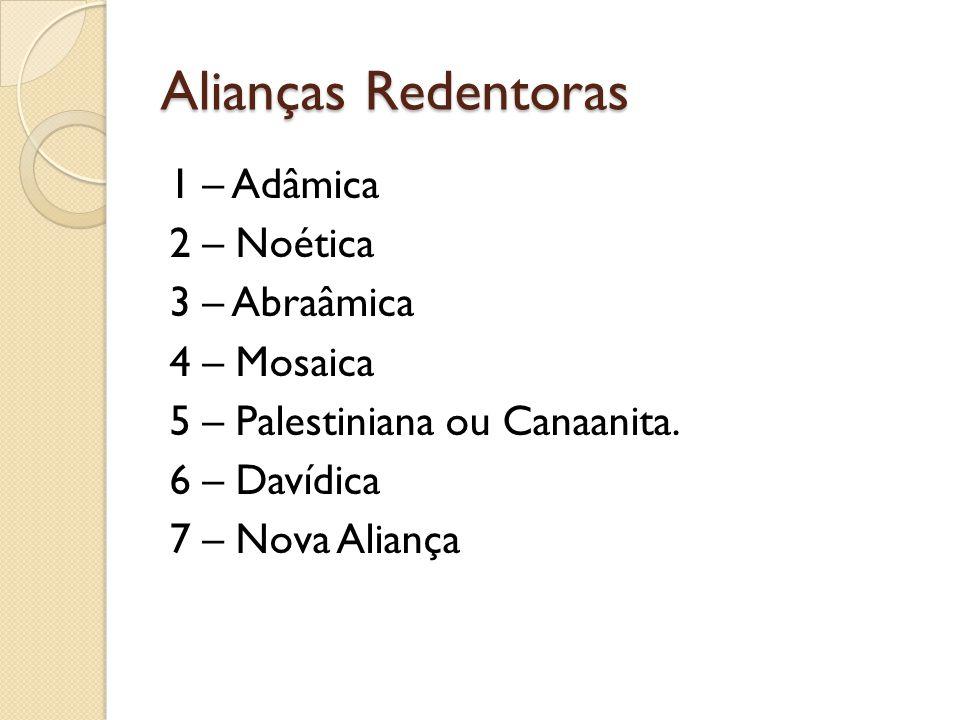 Alianças Redentoras 1 – Adâmica 2 – Noética 3 – Abraâmica 4 – Mosaica