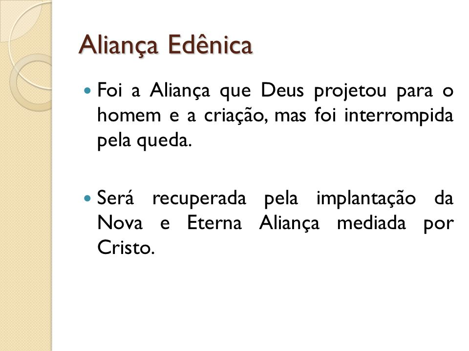 Aliança Edênica Foi a Aliança que Deus projetou para o homem e a criação, mas foi interrompida pela queda.