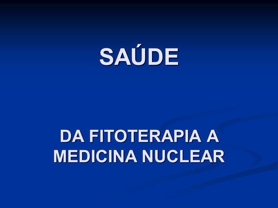 SAÚDE DA FITOTERAPIA A MEDICINA NUCLEAR