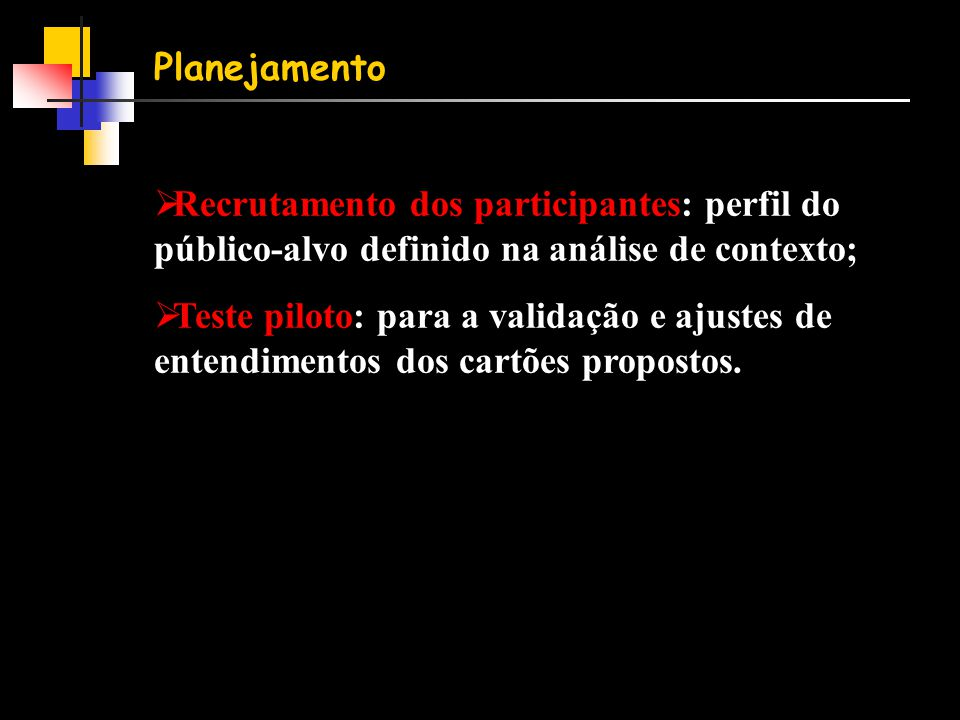 Planejamento Recrutamento dos participantes: perfil do público-alvo definido na análise de contexto;