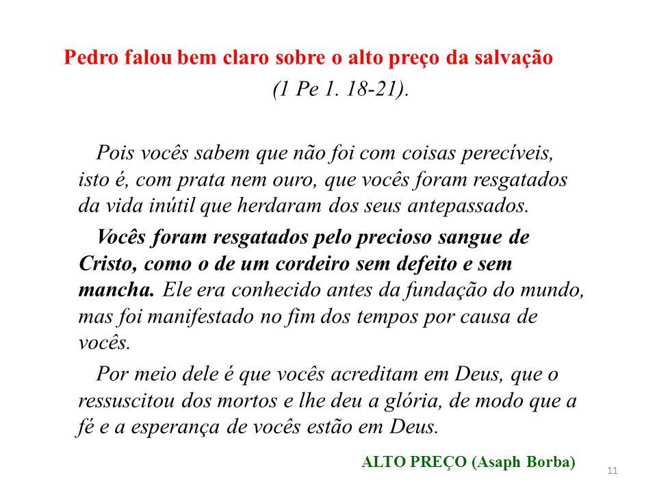 Pedro falou bem claro sobre o alto preço da salvação (1 Pe 1. 18-21).