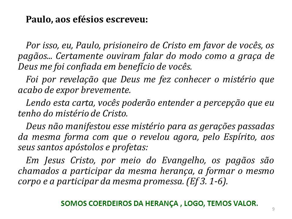 SOMOS COERDEIROS DA HERANÇA , LOGO, TEMOS VALOR.