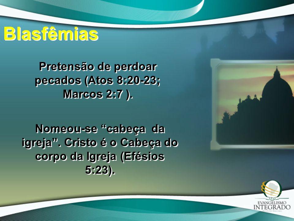 Pretensão de perdoar pecados (Atos 8:20-23; Marcos 2:7 ).